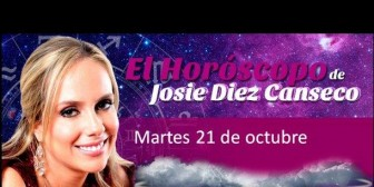 Josie Diez Canseco: Horóscopo del martes 21 de octubre