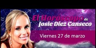 Josie Diez Canseco: Horóscopo del viernes 27 de marzo